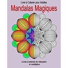 Livre a Colorier pour Adultes :  Mandalas Magiques: Livres à colorier de relaxation et méditation