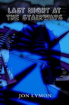 Last Night At The Stairways by [Lymon, Jon]