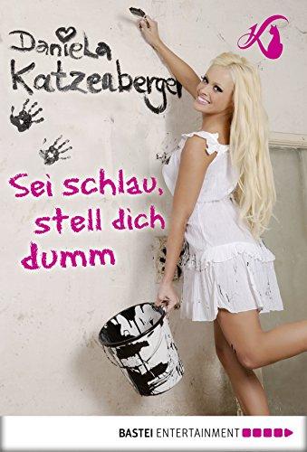 Buchseite und Rezensionen zu 'Sei schlau, stell dich dumm' von Daniela Katzenberger