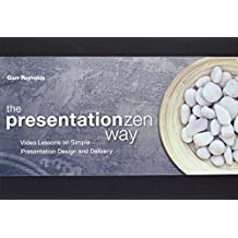 The Presentation Zen Way: Video Lessons on Simple Presentation Design and Delivery (Voices That Matter) by Garr Reynolds (2010-09-22)