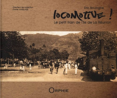 Locomotive ! : Le petit train de La Réunion