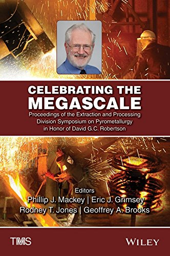 [(Celebrating the Megascale : Proceedings of the Extraction and Processing Division Symposium on Pyrometallurgy in Honor of David G.C. Robertson)] [Edited by Phillip J. Mackey ] published on (March, 2014)
