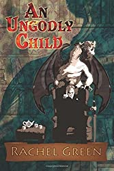 An Ungodly Child by Rachel Green (2012-05-03)