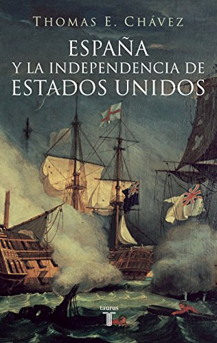 España y la independencia de Estados Unidos por Thomas E. Chávez