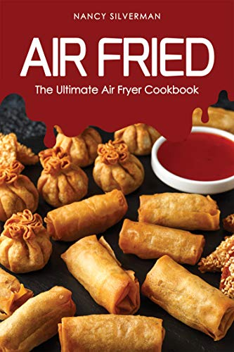 Air Fried: The Ultimate Air Fryer Cookbook (English Edition)