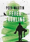 Buchinformationen und Rezensionen zu Feuerfrühling von Peer Martin
