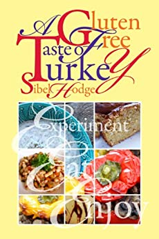 A Gluten Free Taste of Turkey (Gluten Free/Wheat Free Cookbook No 1) by [Hodge, Sibel]