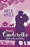 Projekt Cinderella - Bloß nicht verlieben!: Liebesroman