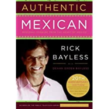 Authentic Mexican 20th Anniversary Ed: Regional Cooking from the Heart of Mexico by Rick Bayless (2007-04-03)