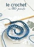 Le crochet en 180 points - Plus de 180 points et motifs expliqués et illustrés