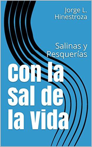 Con la Sal de la Vida: Salinas y Pesquerías por Jorge L. Hinestroza