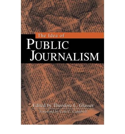 [ THE IDEA OF PUBLIC JOURNALISM (GUILFORD COMMUNICATION SERIES) ] By Glasser, Theodore L ( Author ) ( 1999 ) { Paperback }