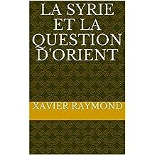 La Syrie et la question d'Orient (French Edition)