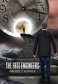 The Fate Engineers: Project Sophia by [L. Swift, Christopher ]