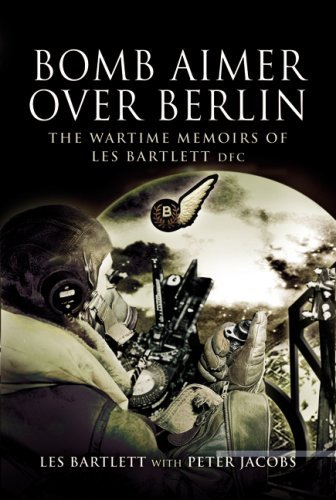 Bomb Aimer Over Berlin: The Wartime Memoirs of Les Bartlett DFM by Peter Jacobs (2007-09-20)