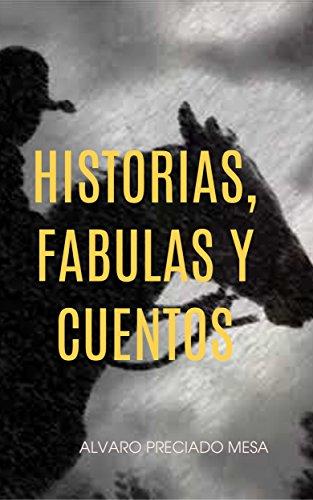HISTORIAS, FABULAS Y CUENTOS par ALVARO PRECIADO          MESA