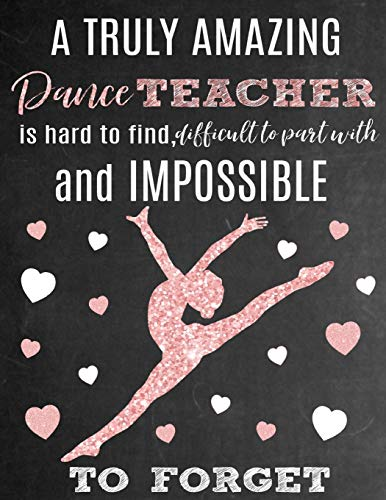 A Truly Amazing Dance Teacher Is Hard To Find, Difficult To Part With And Impossible To Forget: Thank You Appreciation Gift for Dance Teacher or ... ... Best Dance Teacher or Coach [Idioma Inglés]