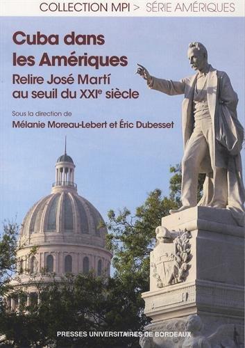 Cuba dans les Amériques : Relire José Marti au seuil du XXIe siècle par Mélanie Moreau-Lebert