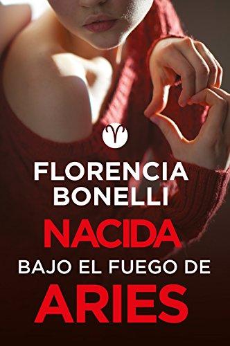 Nacida bajo el fuego de Aries (Serie Nacidas 3) por Florencia Bonelli