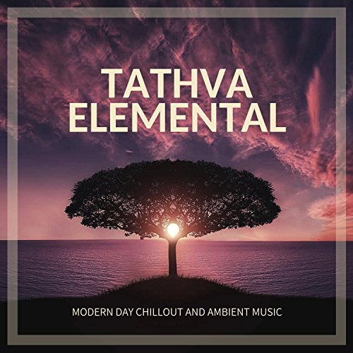 Tathva Elemental - Modern Day Chillout And Ambient Music -