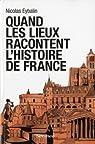 Quand les lieux racontent l'Histoire de France par Eybalin