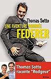 """Une aventure nommée Federer: Thomas Sotto raconte """"Rodgeur"""""""