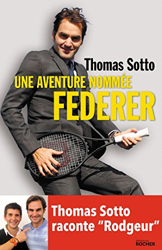 Une aventure nomme Federer : Thomas Sotto raconte Rodgeur