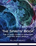 The Spirits' Book: The Classic Guide to Spiritism and the Spirit World