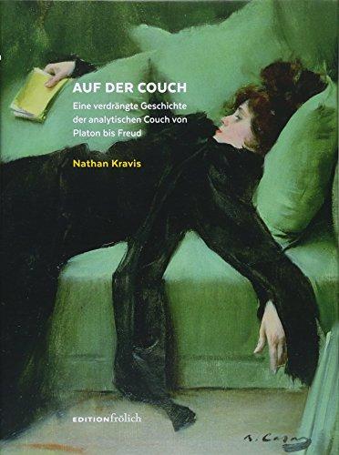 Auf der Couch: Eine verdrängte Geschichte der analytischen Couch von Platon bis Freud