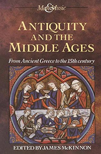Antiquity and the Middle Ages: From Ancient Greece to the 15th century: From Ancient Greece to the 15th Century v. 1 (Man & Music)
