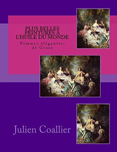 Plus Belles Peintures a L'huile du Monde: Femmes Elegantes, de Grace