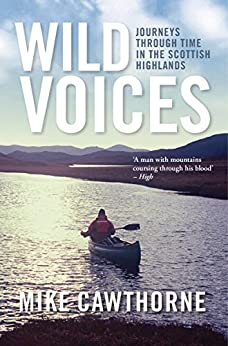 Wild Voices: Journeys Through Time in the Scottish Highlands by [Cawthorne, Mike]