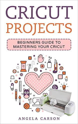 Cricut Project Ideas: A beginners Guide to Mastering Your Cricut Machine (English Edition)