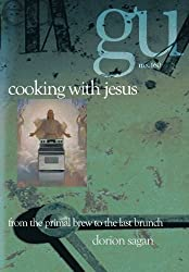 Cooking with Jesus: From the Primal Brew to the Last Brunch by Dorion Sagan (2001-02-28)