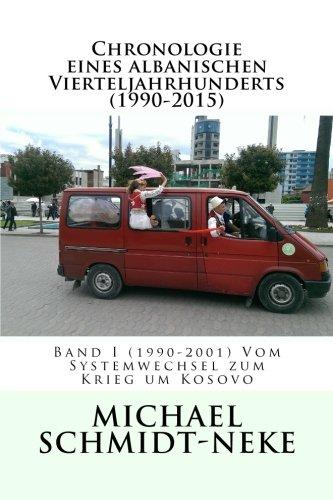 Chronologie eines albanischen Vierteljahrhunderts (1990-2015): Band I (1990-2001) Vom Systemwechsel zum Krieg um Kosovo (Albanian Studies)