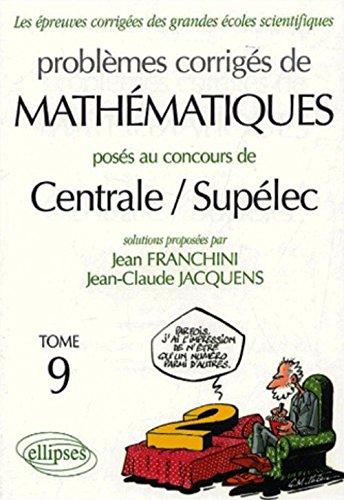 Problèmes corrigés de mathématiques posés aux concours de Centrale/Supélec : Tome 9