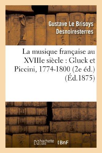 La musique française au XVIIIe siècle : Gluck et Piccini, 1774-1800 (2e éd.)