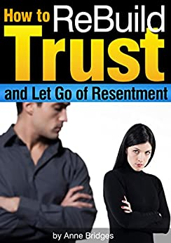 How to ReBuild Trust and Let Go of Resentment: Start to Regain Trust in Your Relationship Today (English Edition) von [Bridges, Anne]