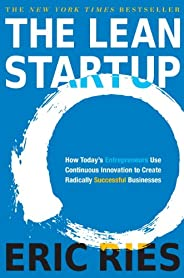 The Lean Startup: How Today's Entrepreneurs Use Continuous Innovation to Create Radically Successful Busin