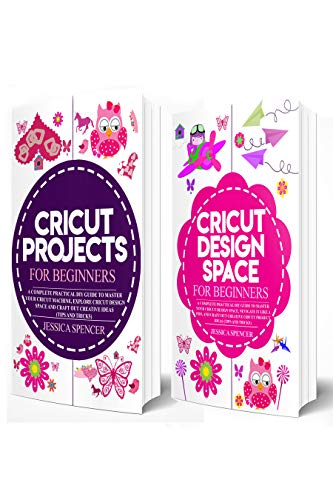 2 in 1 Cricut Project and Design Space Guide: Includes Cricut Projects for Beginners and Cricut Design Space for Beginners (English Edition)