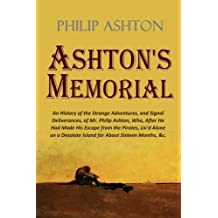 Ashton's Memorial: An History of the Strange Adventures, and Signal Deliverances, of Mr. Philip Ashton, Who, After He Had Made His Escape from the ... Desolate Island for About Sixteen Months, &c.