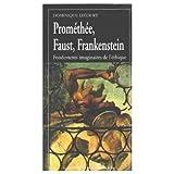 Prométhée, Faust, Frankenstein : Fondements imaginaires de l'éthique