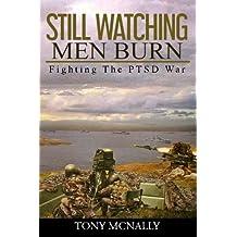 Still Watching Men Burn: Fighting The PTSD War