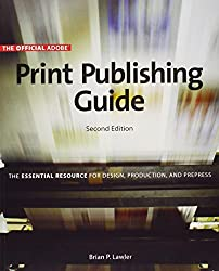 Official Adobe Print Publishing Guide: The Essential Resource for Design, Production, and Prepress