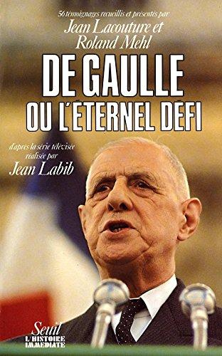 De Gaulle, ou, Léternel défi: 56 témoignages par Lacoutur