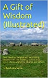 A Gift of Wisdom (Illustrated): One hundred helpful and interesting quotes from the Buddha, Dalai Lama, Jesus Christ, Mahatma Gandhi and others. (HAPPY QUOTES Book 1)