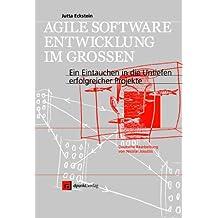 Agile Softwareentwicklung im Großen: Ein Eintauchen in die Untiefen erfolgreicher Projekte
