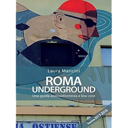 Roma Underground: Una Guida Anticonformista E Low Cost