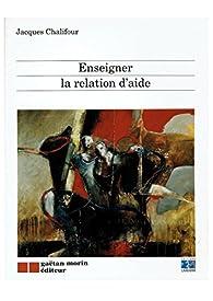 Enseigner la relation d'aide par Jacques Chalifour