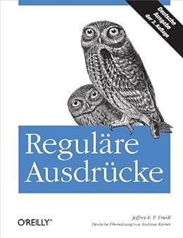 Reguläre Ausdrücke von [Friedl, Jeffrey E. F.]